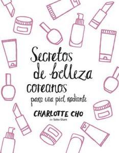 Secretos de belleza coreanos para una piel radiante – Charlotte Cho, Aina Girbau Canet [ePub & Kindle]