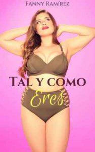 Tal y como eres: Para el amor no existen las tallas – Fanny Ramírez [ePub & Kindle]