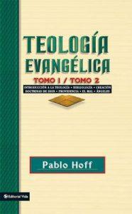 Teología evangélica tomo 1 / tomo 2: Introducción a la teología, bibliología, creación, doctrinas de Dios, providencia, el mal, ángeles – Pablo Hoff [ePub & Kindle]