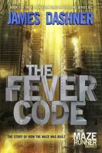 The Fever Code (Maze Runner, Book Five; Prequel) (The Maze Runner Series) – James Dashner [ePub & Kindle] [English]