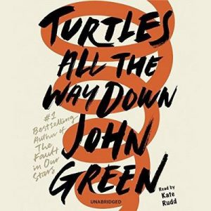 Turtles All the Way Down – John Green [Narrado por Kate Rudd] [Audiolibro] [English]