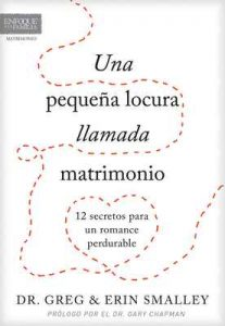Una pequeña locura llamada matrimonio: 12 secretos para un romance perdurable – Greg Smalley, Erin Smalley [ePub & Kindle]