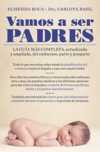 Vamos a ser padres: La guía más completa, actualizada y ampliada de embarazo, parto y posparto – Elisenda Roca, Carlota Basil [ePub & Kindle]