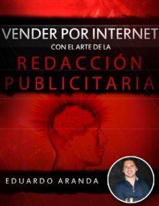 Vender por internet con el arte de la redacción publicitaria: La habilidad número uno que debes tener, es la habilidad de vender – Eduardo Aranda [ePub & Kindle]