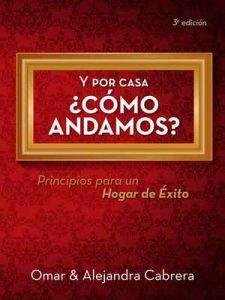Y Por Casa ¿Cómo andamos?: Principios para un hogar de éxito – Omar Jr Cabrera, Alejandra Cabrera [ePub & Kindle]