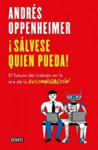¡Sálvese quien pueda!: El futuro del trabajo en la era de la automatización – Andres Oppenheimer [ePub & Kindle]