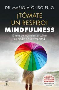 ¡Tómate un respiro! Mindfulness: El arte de mantener la calma en medio de la tempestad – Mario Alonso Puig [ePub & Kindle]