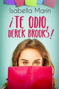 ¡Te odio, Derek Brooks! – Isabella Marín, Alexia Jorques [ePub & Kindle]