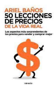 50 lecciones de precios de la vida real: Los aspectos más sorprendentes de los precios para vender y comprar mejor – Ariel Baños [ePub & Kindle]