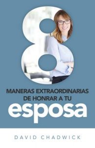 8 maneras de honrar a tu esposa – David Chadwick [ePub & Kindle]