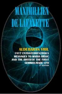 Aldebaran Vril: 1917 Extraterrestrials Messages to Maria Orsic and the Birth of the First German-Made UFO – Maximillien de lafayette [ePub & Kindle] [English]