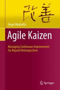 Agile Kaizen: Managing Continuous Improvement Far Beyond Retrospectives – Ángel Medinilla [ePub & Kindle] [English]