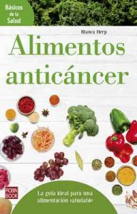 Alimentos anticáncer: La guía ideal para una alimentación saludable (Básicos de la Salud) – Blanca Herp [ePub & Kindle]