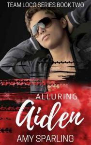 Alluring Aiden (Team Loco Book 2) – Amy Sparling [ePub & Kindle] [English]