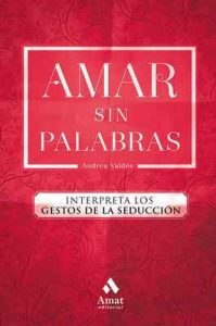 Amar sin palabras: Interpreta los gestos de la seducción – Andrea Valdés Saavedra [ePub & Kindle]