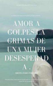 Amor a golpes: Lágrimas de una mujer desesperada – Cristina María Fernandez [ePub & Kindle]