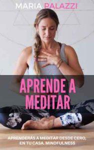 Aprende a Meditar: aprenderás a meditar desde cero, en tu casa. Mindfulness (Espiritualidad nº 1) – Maria Palazzi [ePub & Kindle]