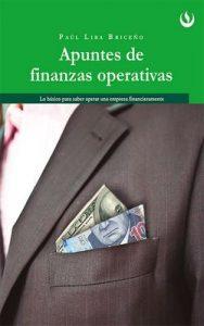 Apuntes de Finanzas Operativas: Lo básico para saber operar una empresa financieramente – Paúl Lira Briceño [ePub & Kindle]