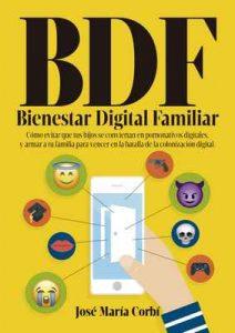 BDF Bienestar Digital Familiar: Cómo evitar que tus hijos se conviertan en Pornonativos Digitales y armar a tu familia para vencer en la batalla de la Colonización Digital – Jose María Corbí [ePub & Kindle]