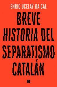 Breve historia del separatismo catalán – Enric Ucelay-da Cal [ePub & Kindle]