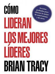 Cómo lideran los mejores líderes – Brian Tracy [ePub & Kindle]