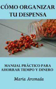 Cómo organizar tu despensa: Manual práctico para ahorrar tiempo y dinero – María Arconada Ballesteros [ePub & Kindle]