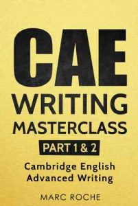 CAE Writing Masterclass (Parts 1 & 2) Cambridge English Advanced Writing (CAE Cambridge Advanced) – Marc Roche [ePub & Kindle] [English]
