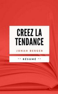 Creez La Tendance: Résumé en Français – Sébastien Tissier, Jonah Berger [ePub & Kindle] [French]