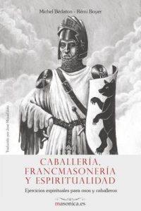 Caballería, Francmasonería y espiritualidad (De Egipciaca nº 1200005) – Michel Bédaton, Rémi Boyer [ePub & Kindle]