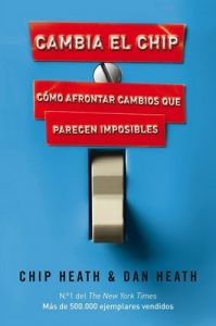 Cambia el chip: Cómo afrontar cambios que parecen imposibles – Chip Heath, Dan Heath [ePub & Kindle]