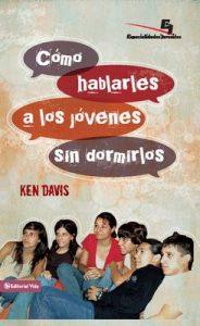 Como hablarles a los jóvenes sin dormirlos (Especialidades Juveniles) – Ken Davis [ePub & Kindle]