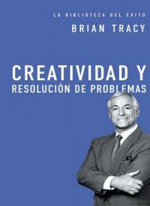 Creatividad y resolución de problemas (La biblioteca del éxito) – Brian Tracy [ePub & Kindle]