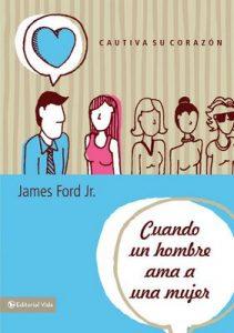 Cuando un hombre ama a una mujer: Cautiva su corazón – James Ford Jr. [ePub & Kindle]