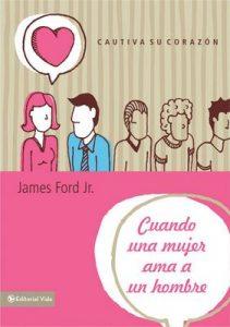Cuando una mujer ama a un hombre: Cautiva su corazón – James Ford Jr. [ePub & Kindle]