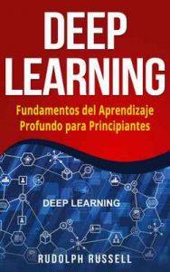 Deep Learning: Fundamentos del Aprendizaje Profundo para Principiantes – Rudolph Russell [ePub & Kindle]