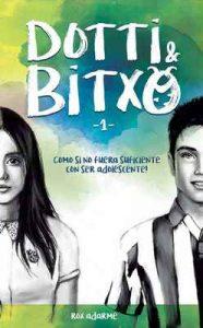 Dotti & Bitxo – 1: Como si no fuera suficiente con ser adolescente! – Rox Adarme [ePub & Kindle]