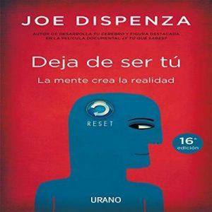 Deja de ser tú – Joel Dispenza [Narrado por Albert Cortés] [Audiolibro] [Español]