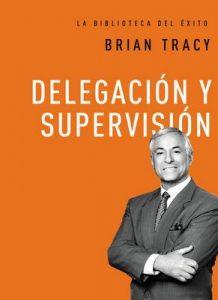 Delegación y supervisión (La biblioteca del éxito) – Brian Tracy [ePub & Kindle]