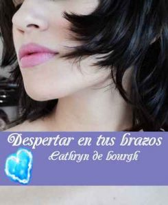 Despertar en tus brazos – Cathryn de Bourgh [ePub & Kindle]