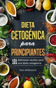 Dieta cetogénica para principiantes: 101 deliciosas recetas para una dieta cetogénica, incluyendo un plan de dieta de 3 días (recetas cetogénicas, bajas en carbohidratos, adelgazante rápido) – Paul Knoblauch [ePub & Kindle]