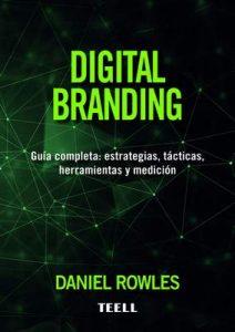 Digital Branding: Guía completa estrategias, tácticas, herramientas y medición – Daniel Rowles [ePub & Kindle]