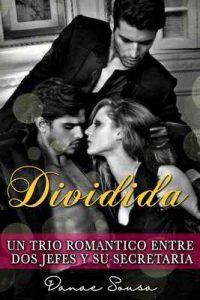 Dividida: Un trio romántico entre dos jefes y su secretaria – Danae Sousa [ePub & Kindle]