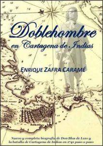 Doblehombre en Cartagena de Indias: Nueva y completa biografía de Don Blas de Lezo, y la batalla de Cartagena de Indias en 1741 paso a paso – Enrique Zafra Caramé [ePub & Kindle]
