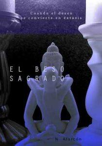 El beso sagrado: Cuando el deseo, se convierte en éxtasis (1 nº 3) – N Alarcon [ePub & Kindle]