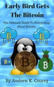 Early Bird Gets The Bitcoin: The Ultimate Guide To Everything About Bitcoin – Andrew K. Courey [ePub & Kindle] [English]
