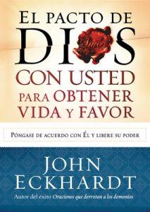 El Pacto de Dios con usted para su vida y favor: Póngase de acuerdo con El y libere su poder – John Eckhardt [ePub & Kindle]