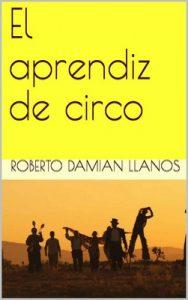 El aprendiz de circo – Roberto Damian Llanos [ePub & Kindle]
