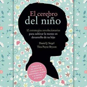 El cerebro del niño:12 estrategias revolucionarias para cultivar la mente en desarrollo de tu hijo – Daniel J. Siegel, Tina Payne Bryson [Narrado por Pilar Paneque] [Audiolibro] [Español]