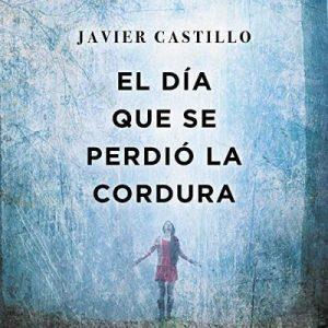 El día que se perdió la cordura – Javier Castillo [Narrado por Xavier Fernandez, Jordi Boixaderas] [Audiolibro] [Español]