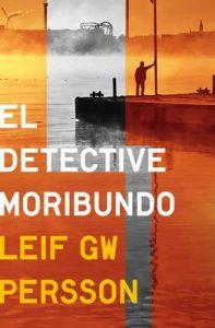 El detective moribundo – Leif GW Persson [ePub & Kindle]